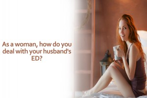 As a woman, how do you deal with your husband's ED?