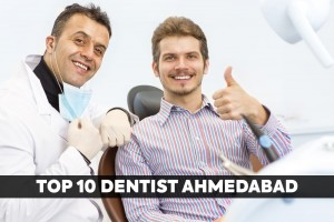 Top 10 Dentist in Ahmedabad, India-2020 Review