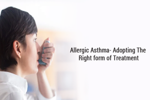 Allergic Asthma- Adopting the right form of treatment